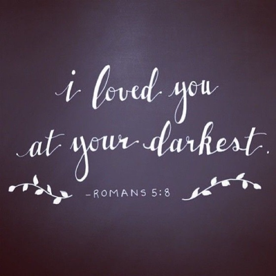 I have loved you at your darkest