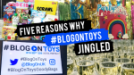 Five reasons why #BlogOnToys jingled